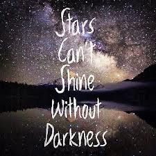 Stars can`t shine without darkness